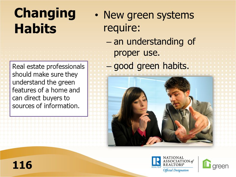 Changing Habits New green systems require: – an understanding of proper use.