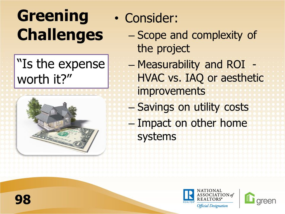 Greening Challenges Consider: – Scope and complexity of the project – Measurability and ROI - HVAC vs.