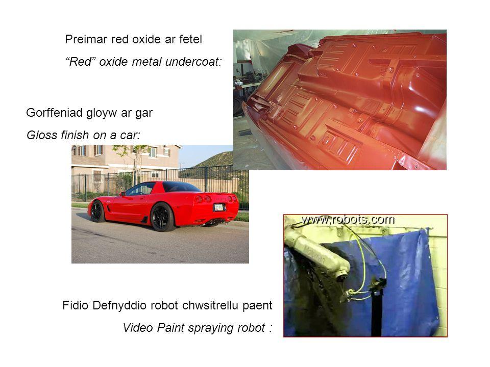 Preimar red oxide ar fetel Red oxide metal undercoat: Fidio Defnyddio robot chwsitrellu paent Video Paint spraying robot : Gorffeniad gloyw ar gar Gloss finish on a car:
