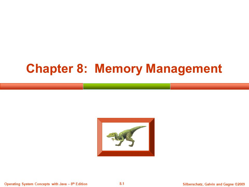8.1 Silberschatz, Galvin and Gagne ©2009 Operating System Concepts with Java – 8 th Edition Chapter 8: Memory Management