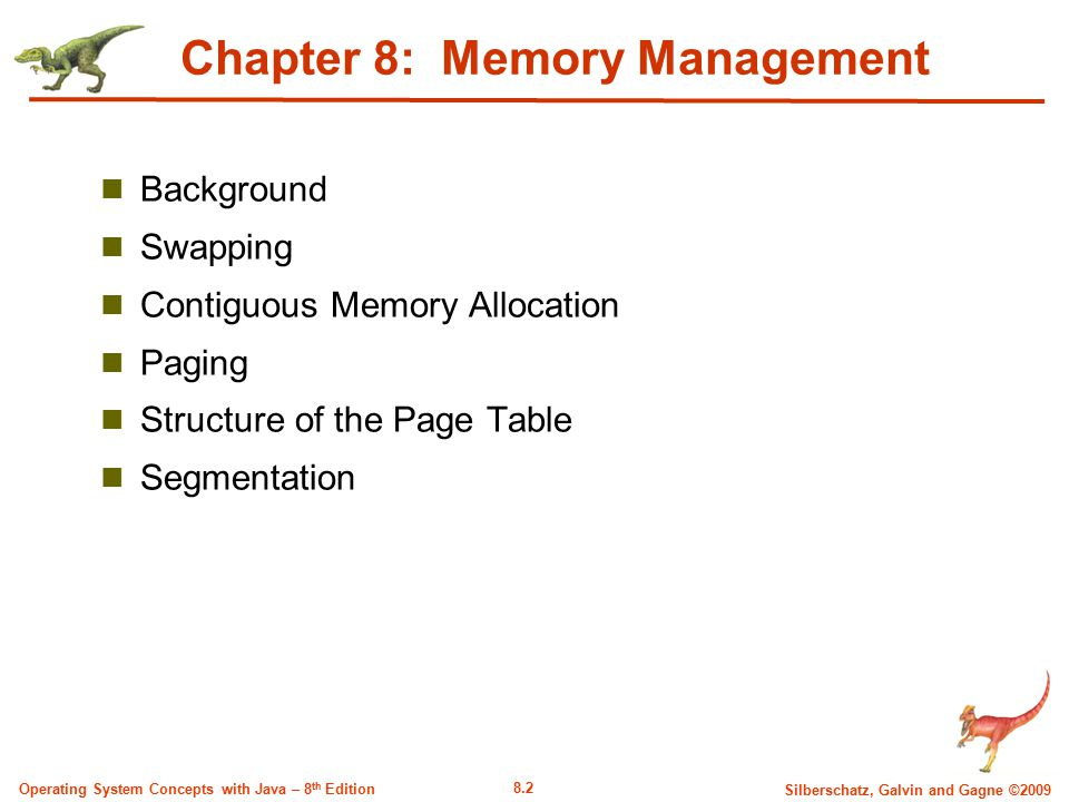 8.2 Silberschatz, Galvin and Gagne ©2009 Operating System Concepts with Java – 8 th Edition Chapter 8: Memory Management Background Swapping Contiguou