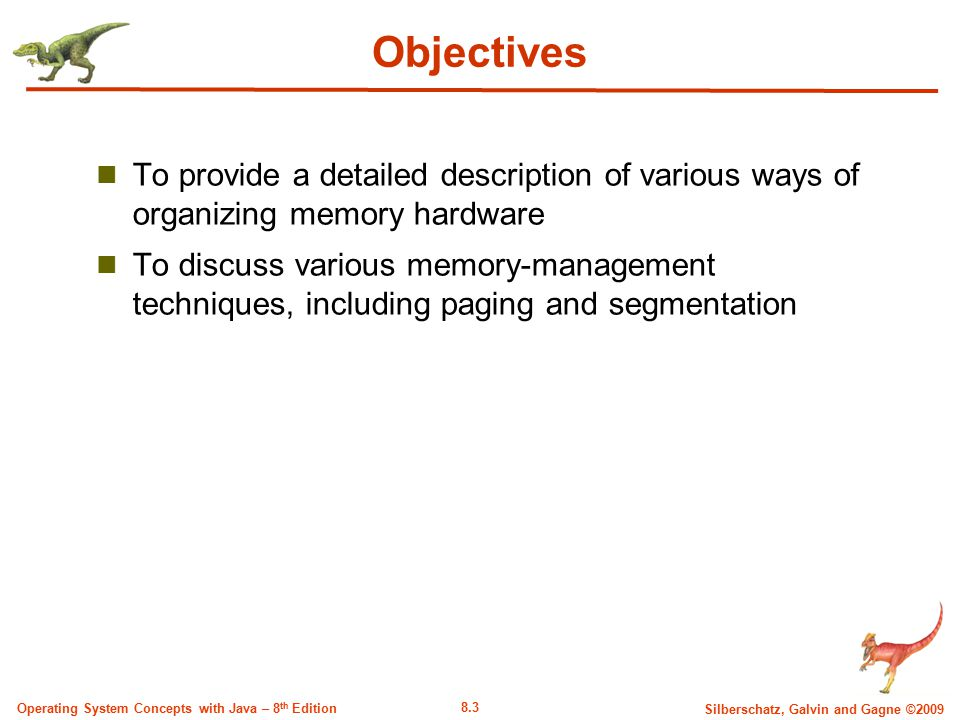 8.3 Silberschatz, Galvin and Gagne ©2009 Operating System Concepts with Java – 8 th Edition Objectives To provide a detailed description of various wa