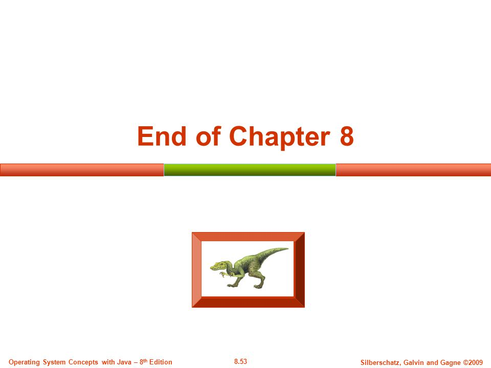 8.53 Silberschatz, Galvin and Gagne ©2009 Operating System Concepts with Java – 8 th Edition End of Chapter 8