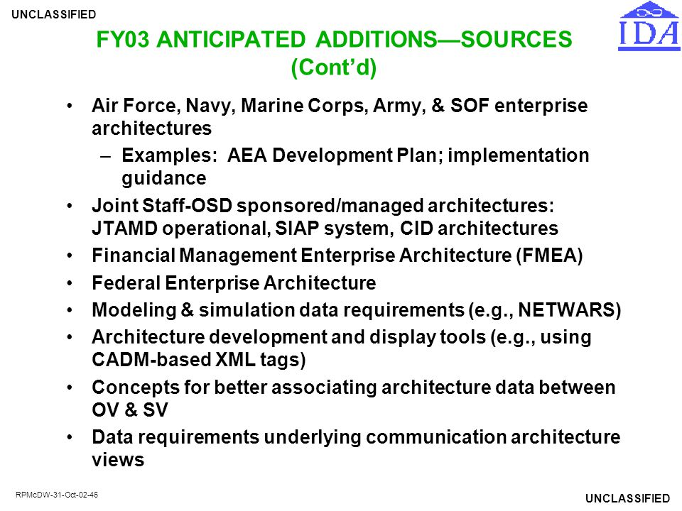 UNCLASSIFIED RPMcDW-31-Oct-02-46 FY03 ANTICIPATED ADDITIONS—SOURCES (Cont'd) Air Force, Navy, Marine Corps, Army, & SOF enterprise architectures –Exam