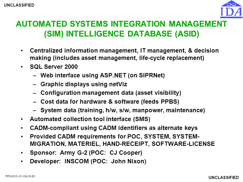 UNCLASSIFIED RPMcDW-31-Oct-02-50 AUTOMATED SYSTEMS INTEGRATION MANAGEMENT (SIM) INTELLIGENCE DATABASE (ASID) Centralized information management, IT ma