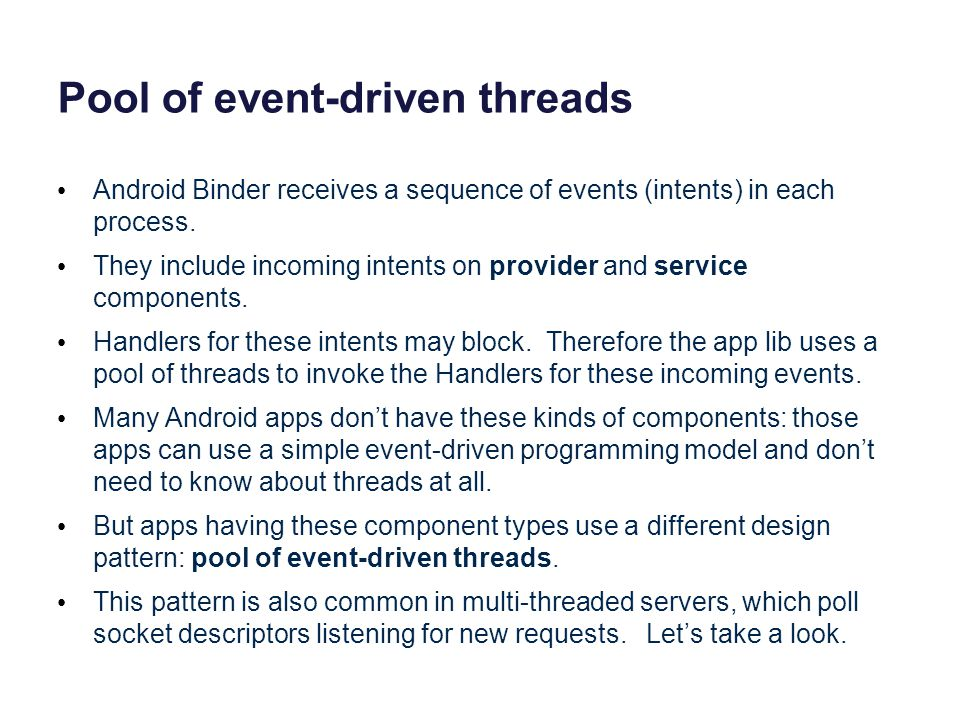 Pool of event-driven threads Android Binder receives a sequence of events (intents) in each process.