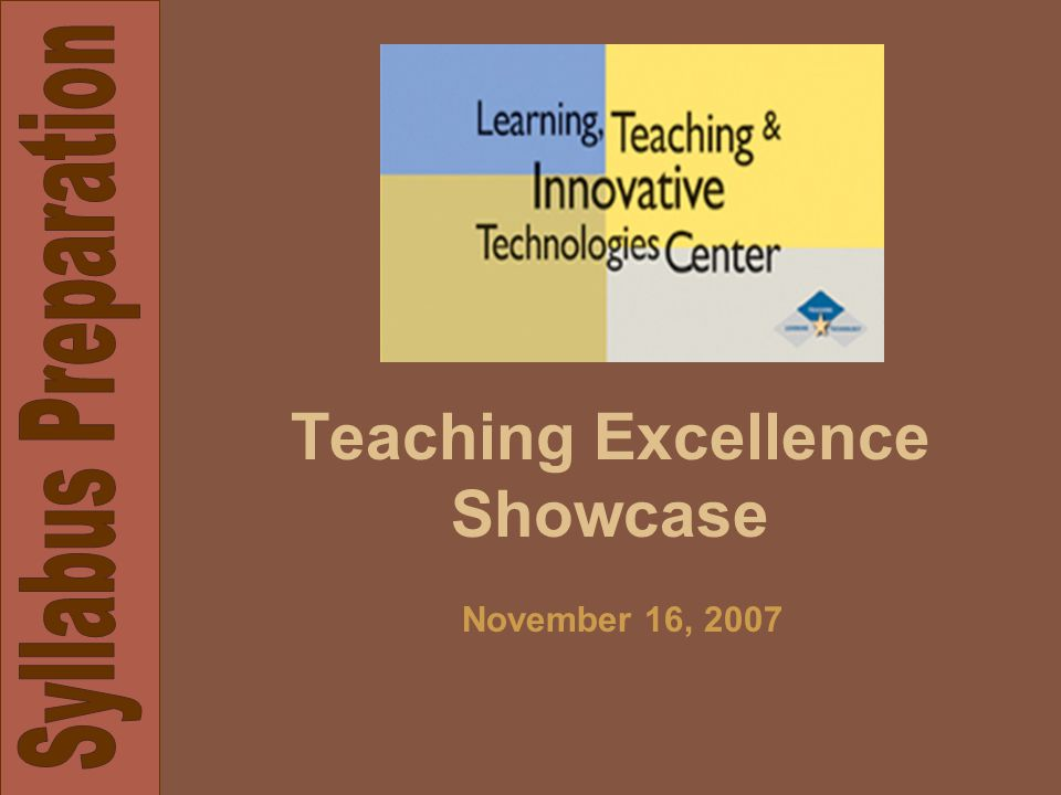 Teaching Excellence Showcase November 16, 2007
