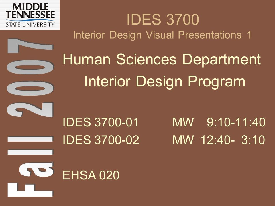 IDES 3700 Interior Design Visual Presentations 1 Human Sciences Department Interior Design Program IDES 3700-01MW 9:10-11:40 IDES 3700-02MW12:40- 3:10
