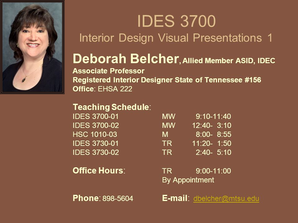 IDES 3700 Interior Design Visual Presentations 1 Deborah Belcher, Allied Member ASID, IDEC Associate Professor Registered Interior Designer State of T