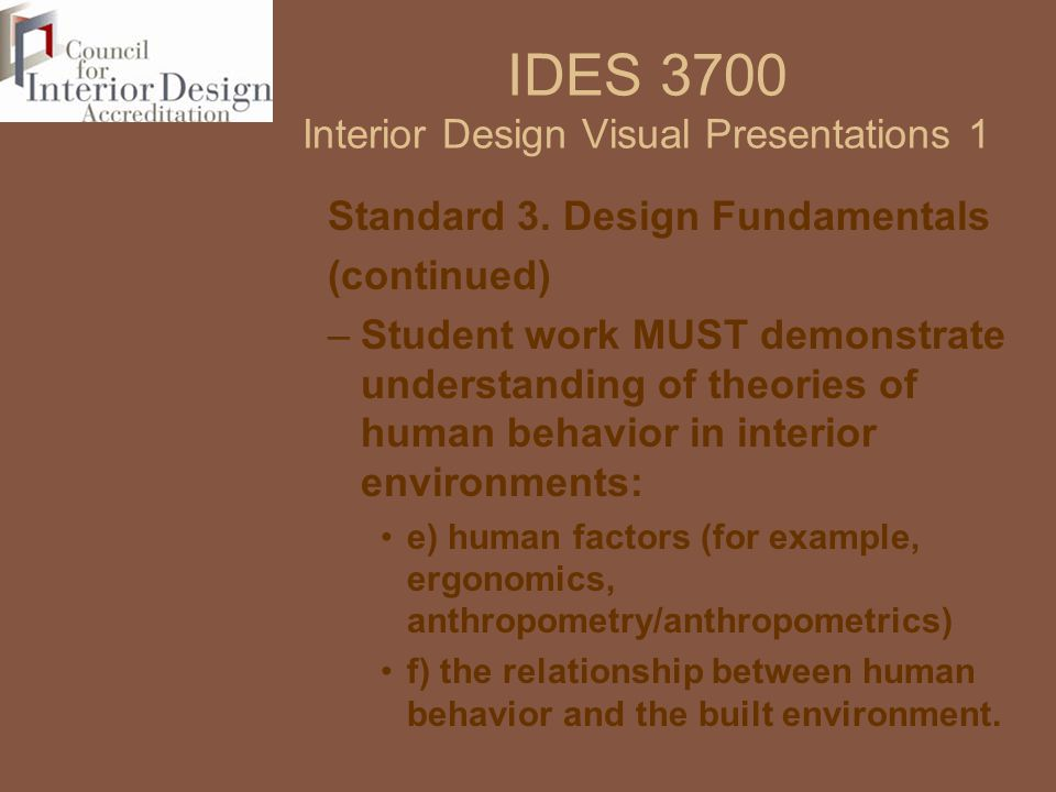 IDES 3700 Interior Design Visual Presentations 1 Standard 3. Design Fundamentals (continued) –Student work MUST demonstrate understanding of theories
