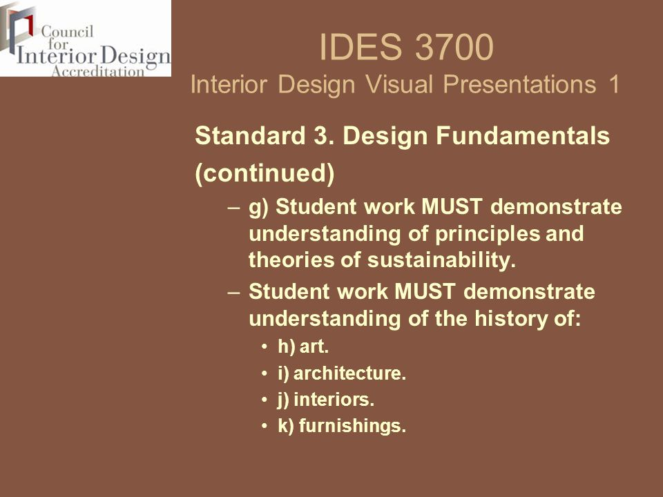 IDES 3700 Interior Design Visual Presentations 1 Standard 3. Design Fundamentals (continued) –g) Student work MUST demonstrate understanding of princi