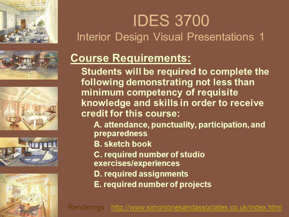 IDES 3700 Interior Design Visual Presentations 1 Course Requirements: Students will be required to complete the following demonstrating not less than