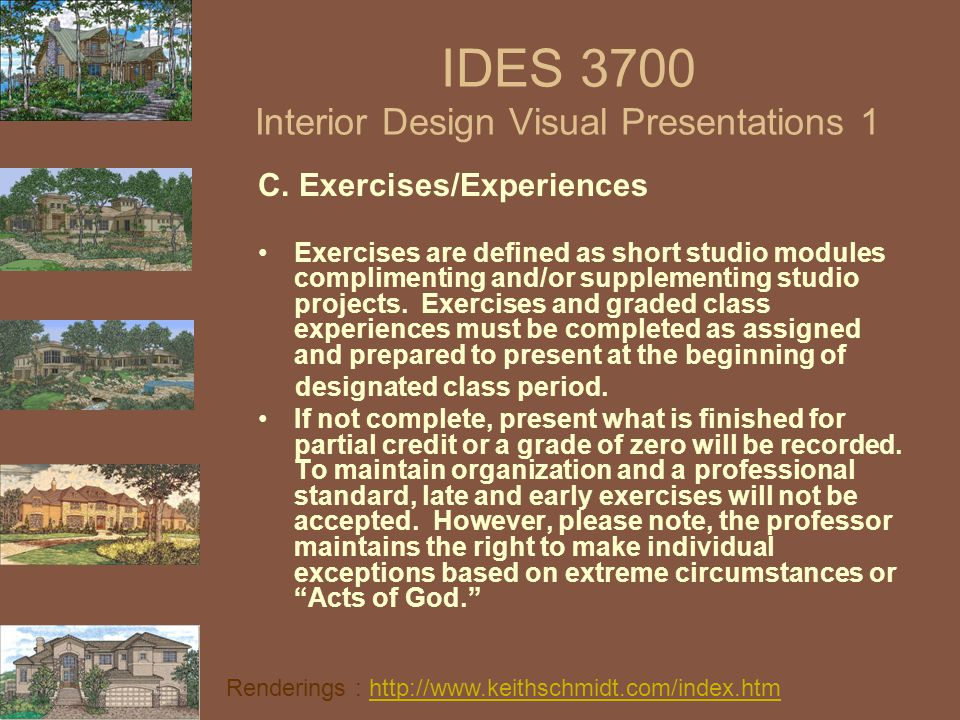 IDES 3700 Interior Design Visual Presentations 1 C. Exercises/Experiences Exercises are defined as short studio modules complimenting and/or supplemen