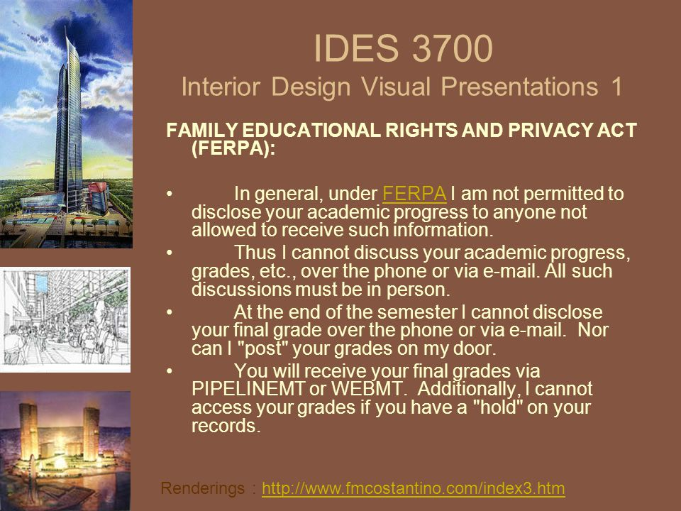 IDES 3700 Interior Design Visual Presentations 1 FAMILY EDUCATIONAL RIGHTS AND PRIVACY ACT (FERPA): In general, under FERPA I am not permitted to disc