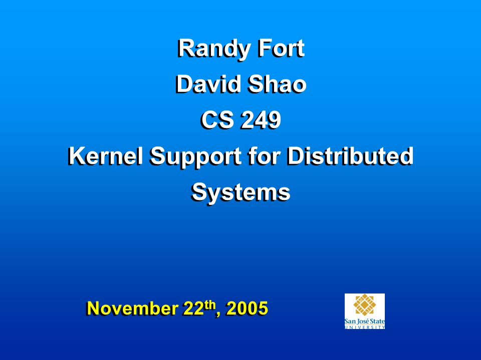 Randy Fort David Shao CS 249 Kernel Support for Distributed Systems November 22 th, 2005