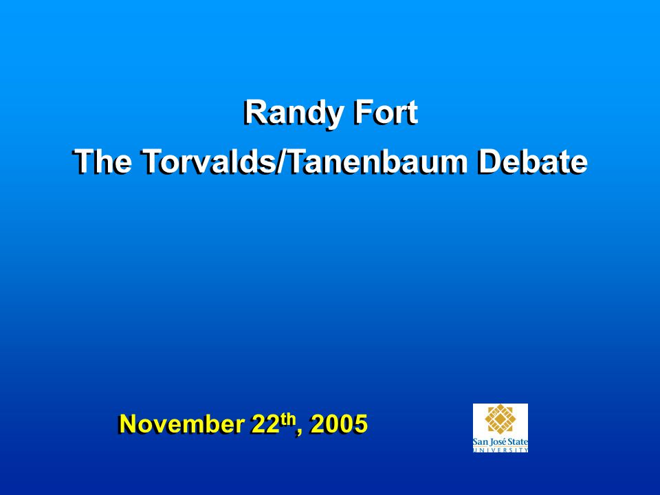 Randy Fort The Torvalds/Tanenbaum Debate November 22 th, 2005