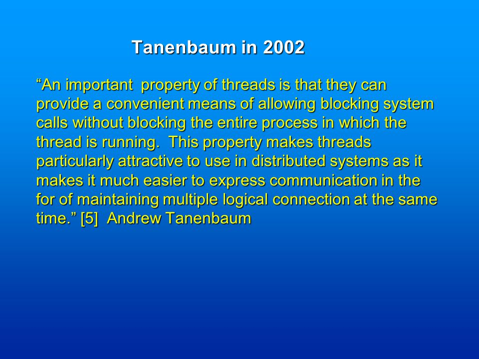 An important property of threads is that they can provide a convenient means of allowing blocking system calls without blocking the entire process in which the thread is running.