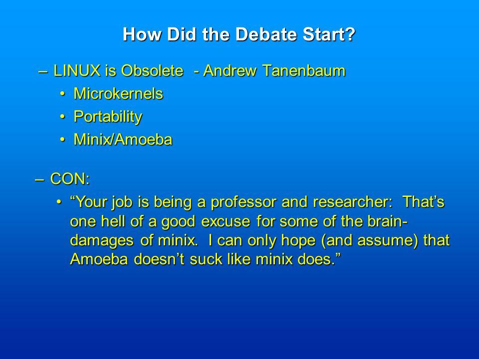 –LINUX is Obsolete - Andrew Tanenbaum MicrokernelsMicrokernels PortabilityPortability Minix/AmoebaMinix/Amoeba How Did the Debate Start.