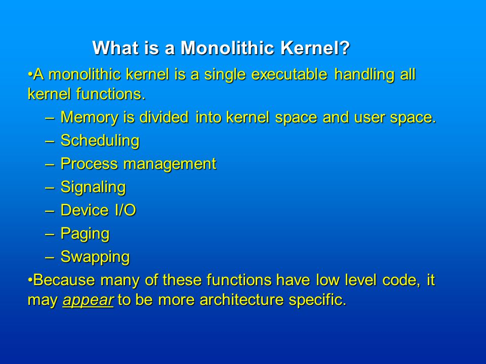A monolithic kernel is a single executable handling all kernel functions.A monolithic kernel is a single executable handling all kernel functions.