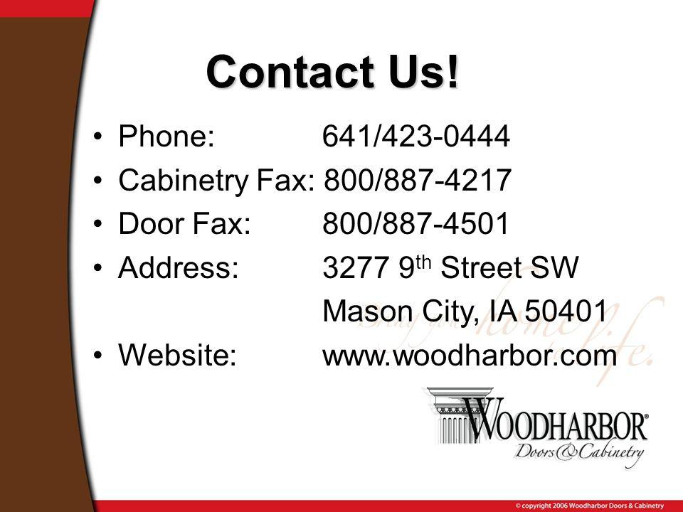 Phone: 641/423-0444 Cabinetry Fax: 800/887-4217 Door Fax: 800/887-4501 Address: 3277 9 th Street SW Mason City, IA 50401 Website: www.woodharbor.com C