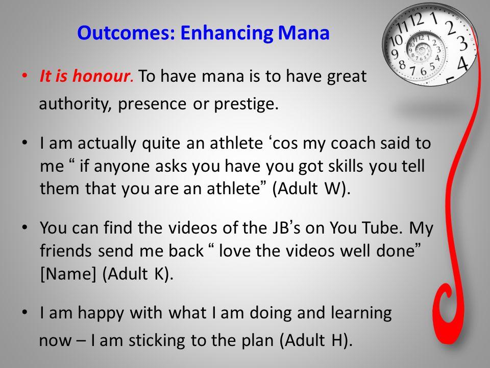 Outcomes: Enhancing Mana It is honour.