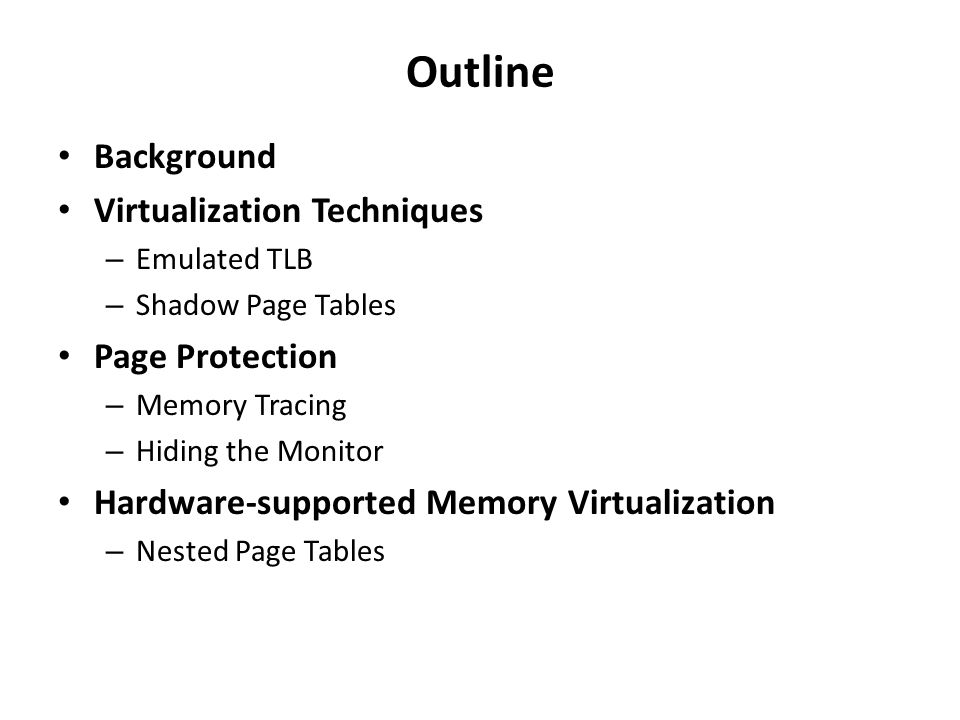 Memory Tracing (cont.) Traces installed on Physical Pages – Need to know if data on page has changed regardless of what virtual address it was written through Use Page Protection to cause traps on traced pages – Downgrade protection Write traced pages downgrade to read-only Read traced pages downgrade to invalid