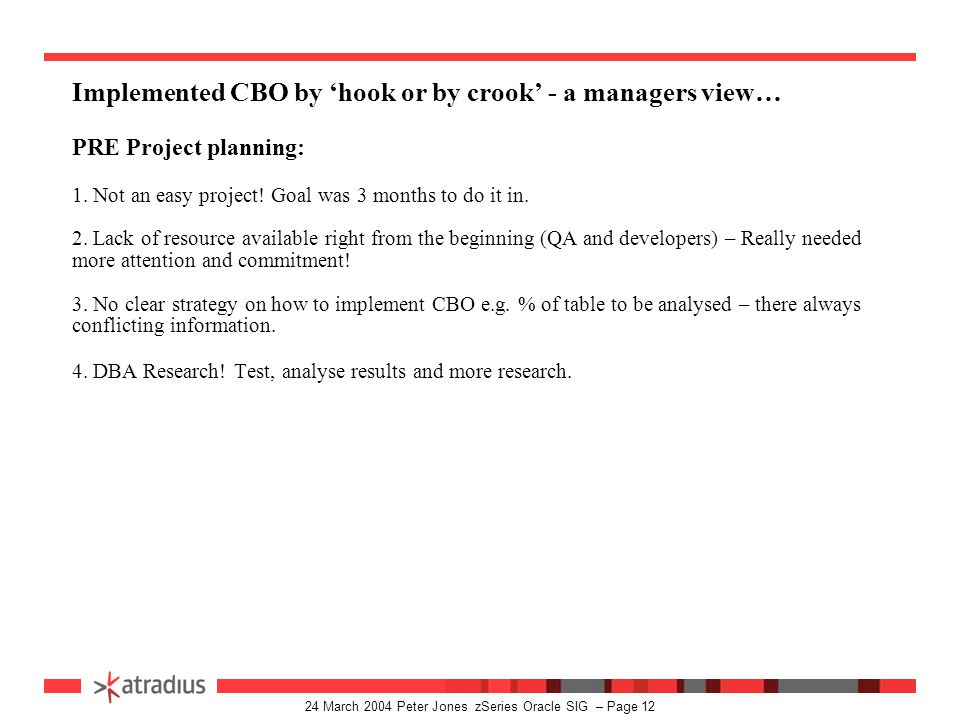 24 March 2004 Peter Jones zSeries Oracle SIG – Page 11 Why CBO for Atradius.