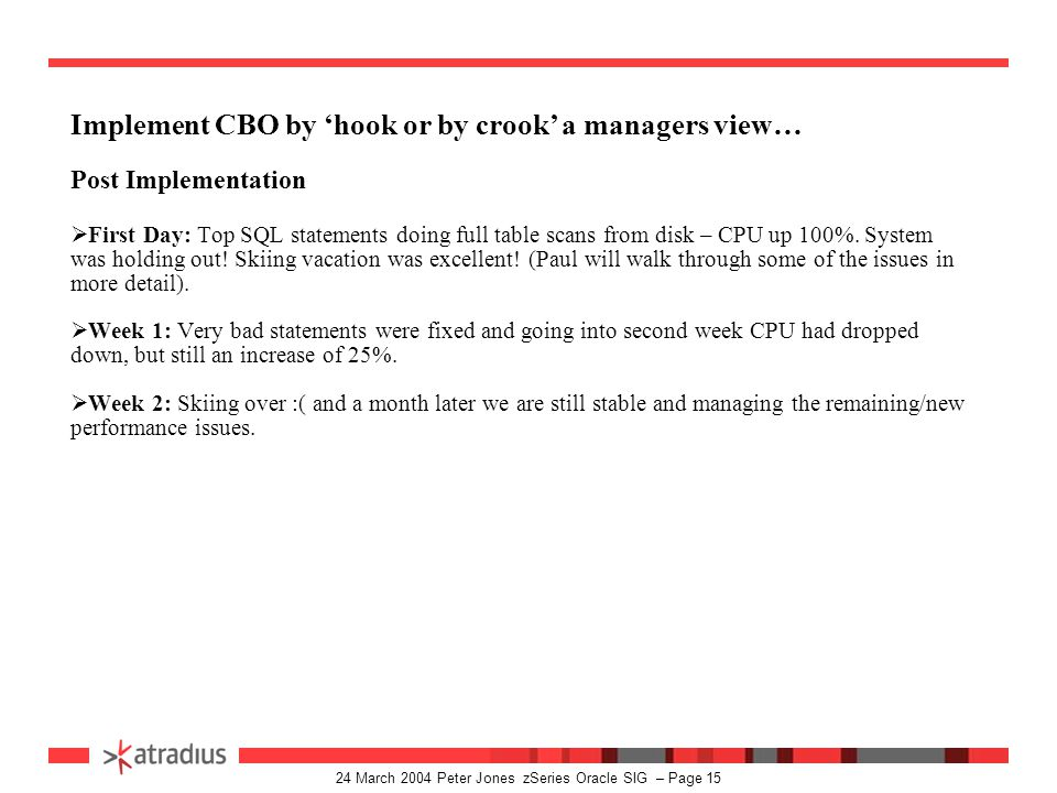 24 March 2004 Peter Jones zSeries Oracle SIG – Page 14 Implement CBO by 'hook or by crook' a managers view… Production preparation tips: 1.