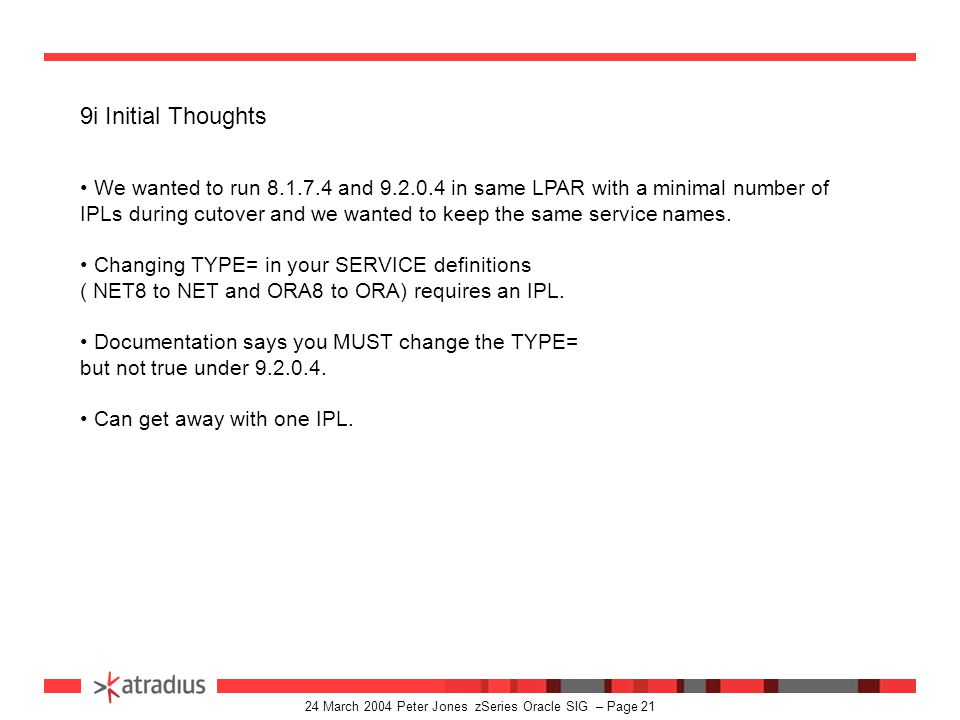 24 March 2004 Peter Jones zSeries Oracle SIG – Page 20 A few gripes before I start CBO under 8i is pretty bad - hope it's better under 9i A lot of the