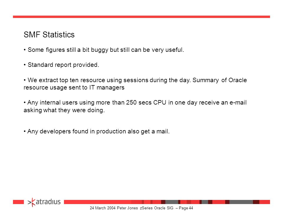 24 March 2004 Peter Jones zSeries Oracle SIG – Page 43 RMF Monitoring RMFWDM Overview Enclave Resource Consumption Enclave Attribute CLS/GRP P Goal %