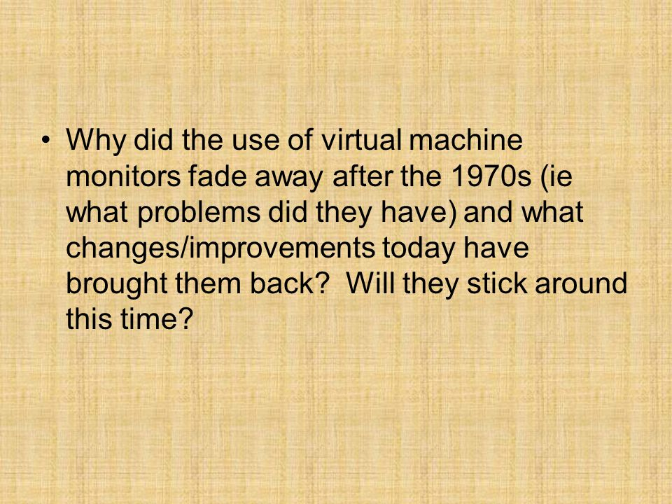 Why did the use of virtual machine monitors fade away after the 1970s (ie what problems did they have) and what changes/improvements today have brough