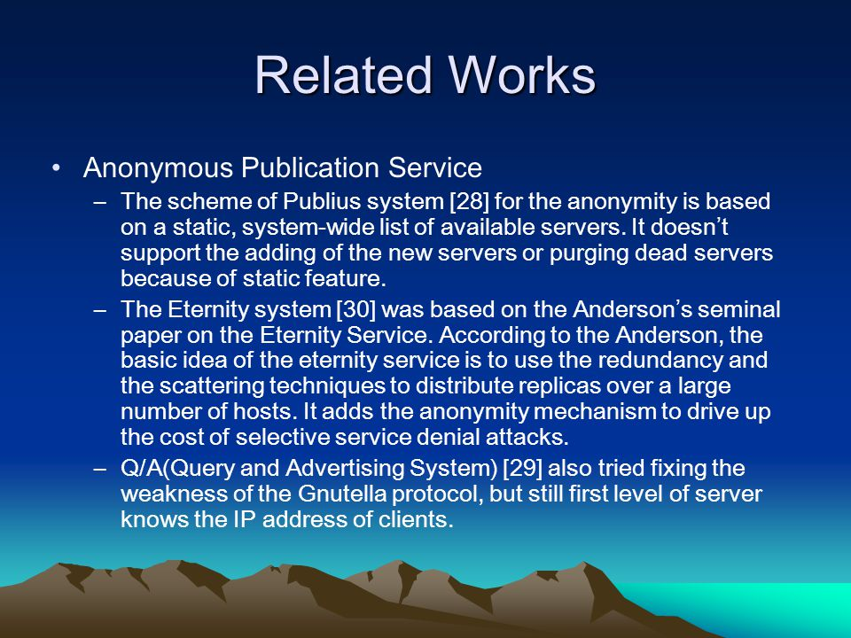 Related Works Anonymous Publication Service –The scheme of Publius system [28] for the anonymity is based on a static, system-wide list of available servers.