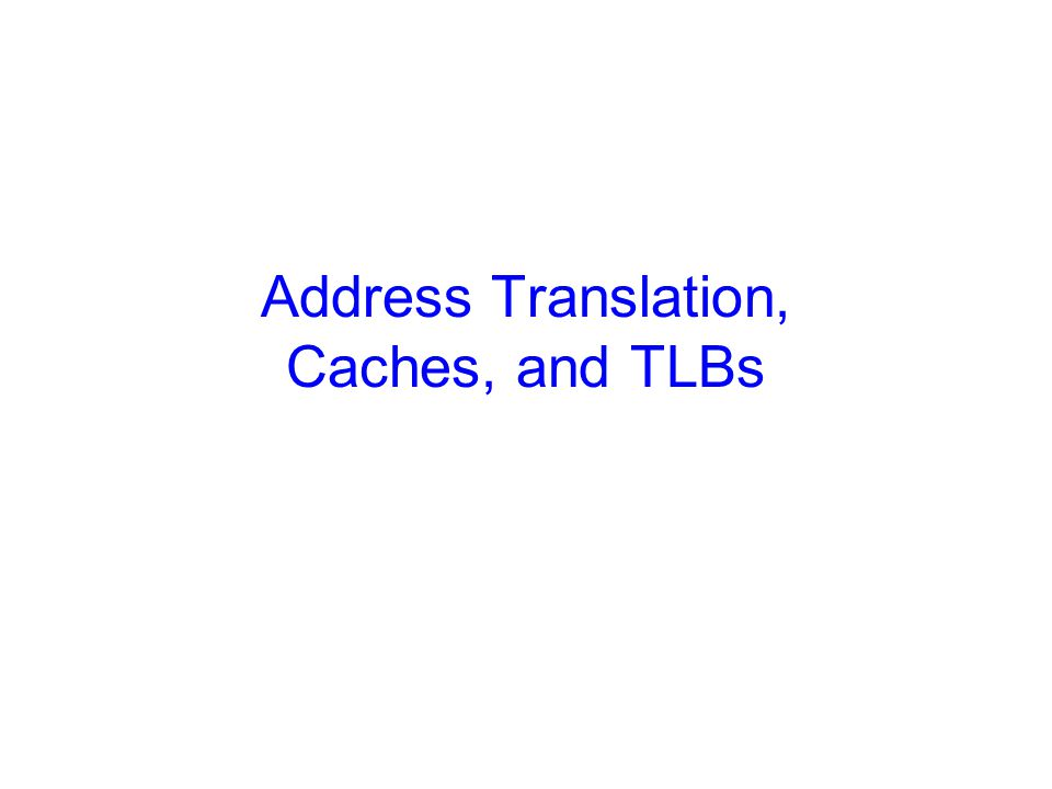 Address Translation, Caches, and TLBs