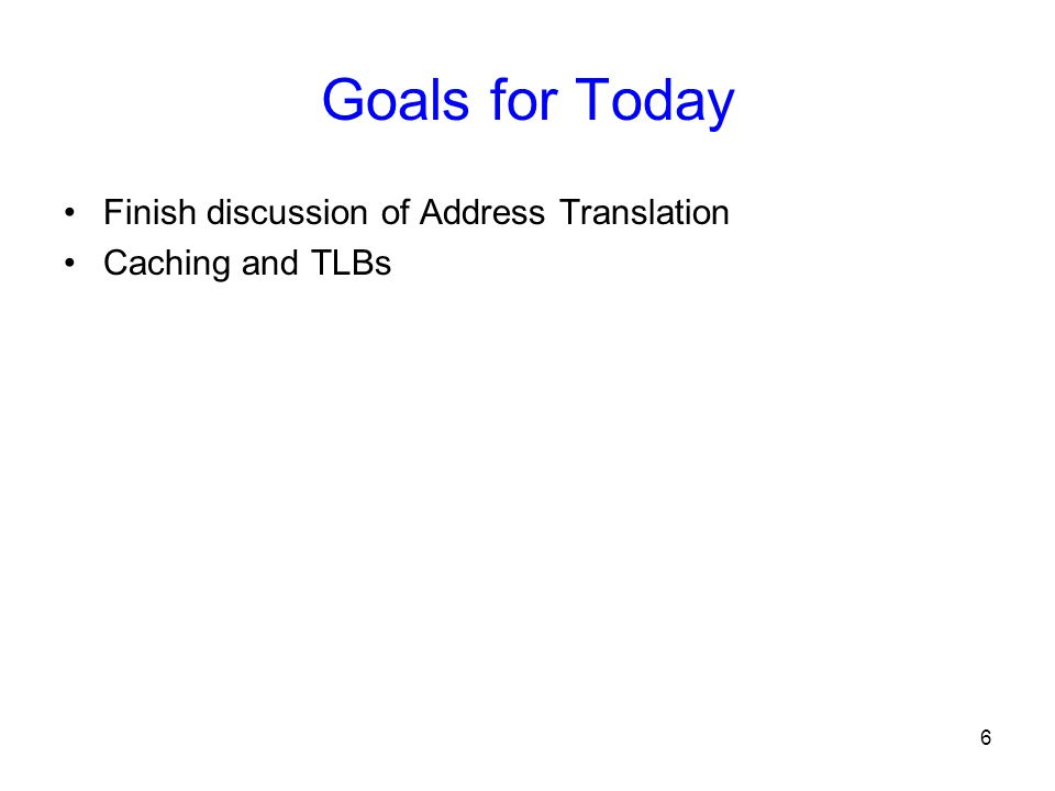 6 Goals for Today Finish discussion of Address Translation Caching and TLBs