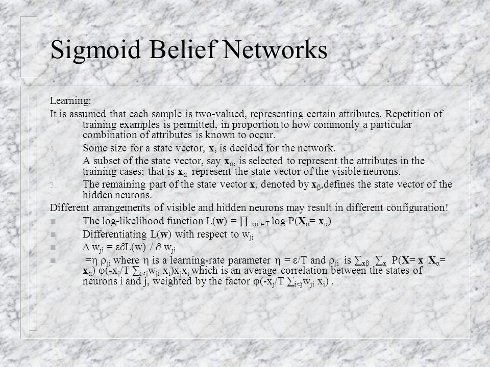 Sigmoid Belief Networks Learning: It is assumed that each sample is two-valued, representing certain attributes. Repetition of training examples is pe