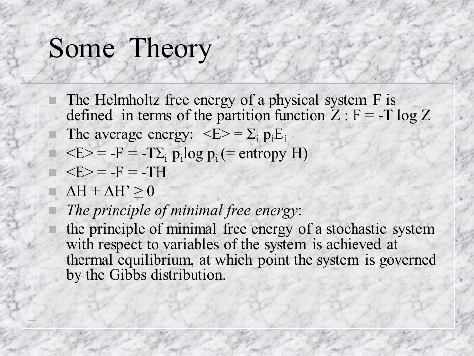 Some Theory n The Helmholtz free energy of a physical system F is defined in terms of the partition function Z : F = -T log Z n The average energy: =