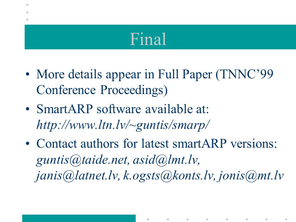 Final More details appear in Full Paper (TNNC'99 Conference Proceedings) SmartARP software available at: http://www.ltn.lv/~guntis/smarp/ Contact authors for latest smartARP versions: guntis@taide.net, asid@lmt.lv, janis@latnet.lv, k.ogsts@konts.lv, jonis@mt.lv