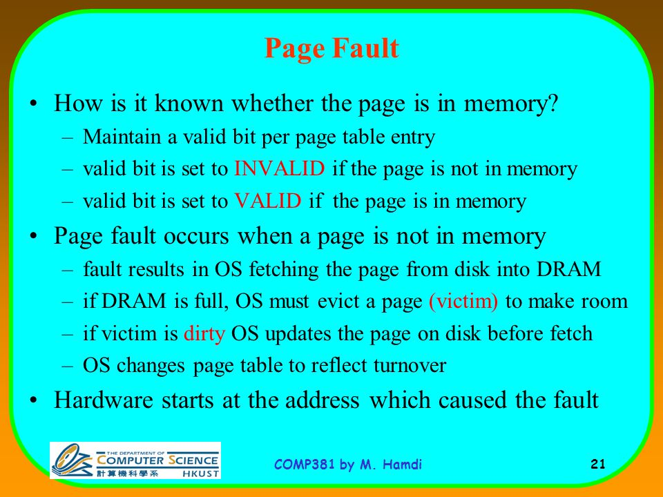 COMP381 by M. Hamdi 21 Page Fault How is it known whether the page is in memory.