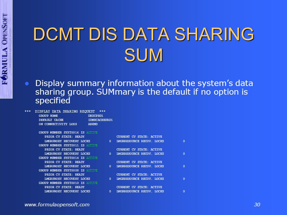 www.formulaopensoft.com29 DCMT Commands DCMT DISPLAY DATA SHARING – Displays information about the data sharing environment.
