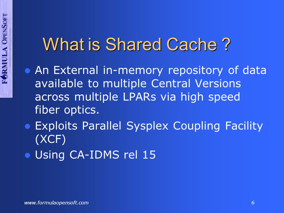 www.formulaopensoft.com6 What is Shared Cache .