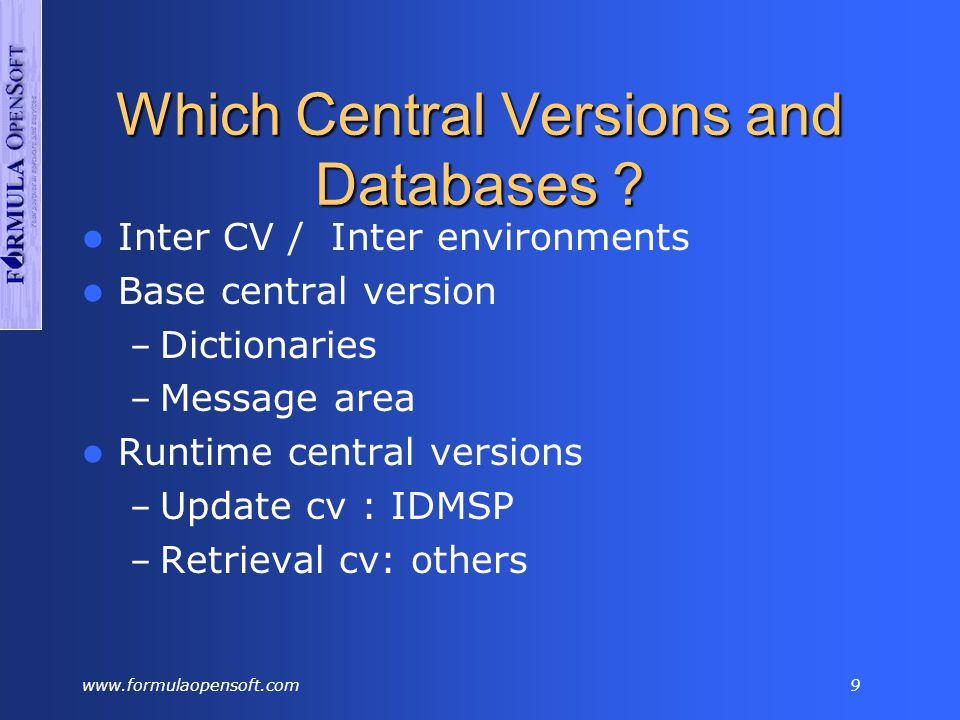 www.formulaopensoft.com19 CF Structures CF Cache Structure At least one cache structure is needed –Dictionaries –User data Associate each affected IDMS file with a Cache Structure (IDMSCACHEPRD1) Size = 81920 k Multiple files can share a single cache Or allocate a cache for each file Performance considerations similar to IDMS buffers