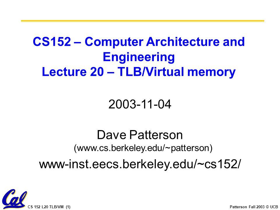 CS 152 L20 TLB/VM (22)Patterson Fall 2003 © UCB Workstation Microprocessors 3/2001 Source: Microprocessor Report, www.MPRonline.com Max issue: 4 instructions (many CPUs) Max rename registers: 128 (Pentium 4) Max Window Size (OOO): 126 instructions (Pentium 4) Max Pipeline: 22/24 stages (Pentium 4)