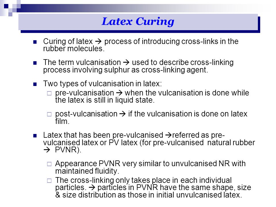 Curing of latex  process of introducing cross-links in the rubber molecules. The term vulcanisation  used to describe cross-linking process involvin