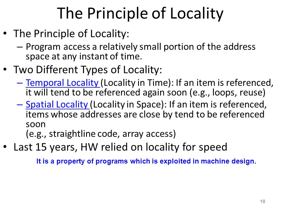 10 The Principle of Locality The Principle of Locality: – Program access a relatively small portion of the address space at any instant of time. Two D
