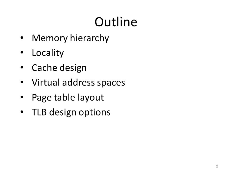 2 Outline Memory hierarchy Locality Cache design Virtual address spaces Page table layout TLB design options
