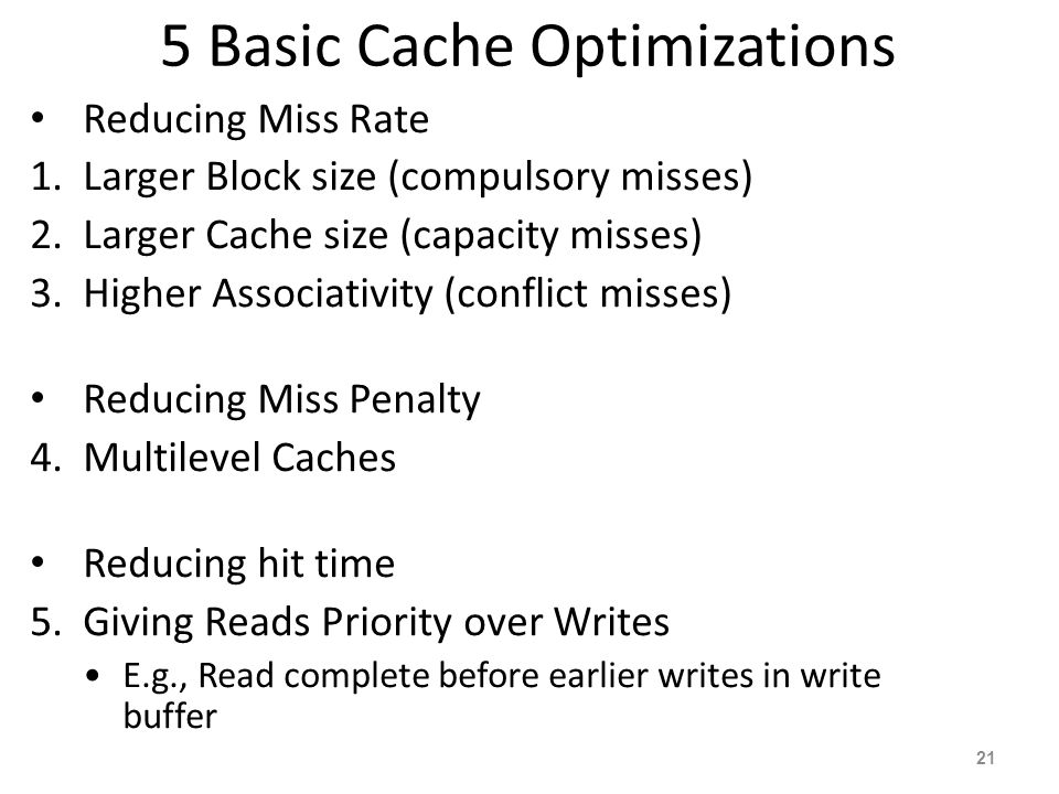 21 5 Basic Cache Optimizations Reducing Miss Rate 1.Larger Block size (compulsory misses) 2.Larger Cache size (capacity misses) 3.Higher Associativity