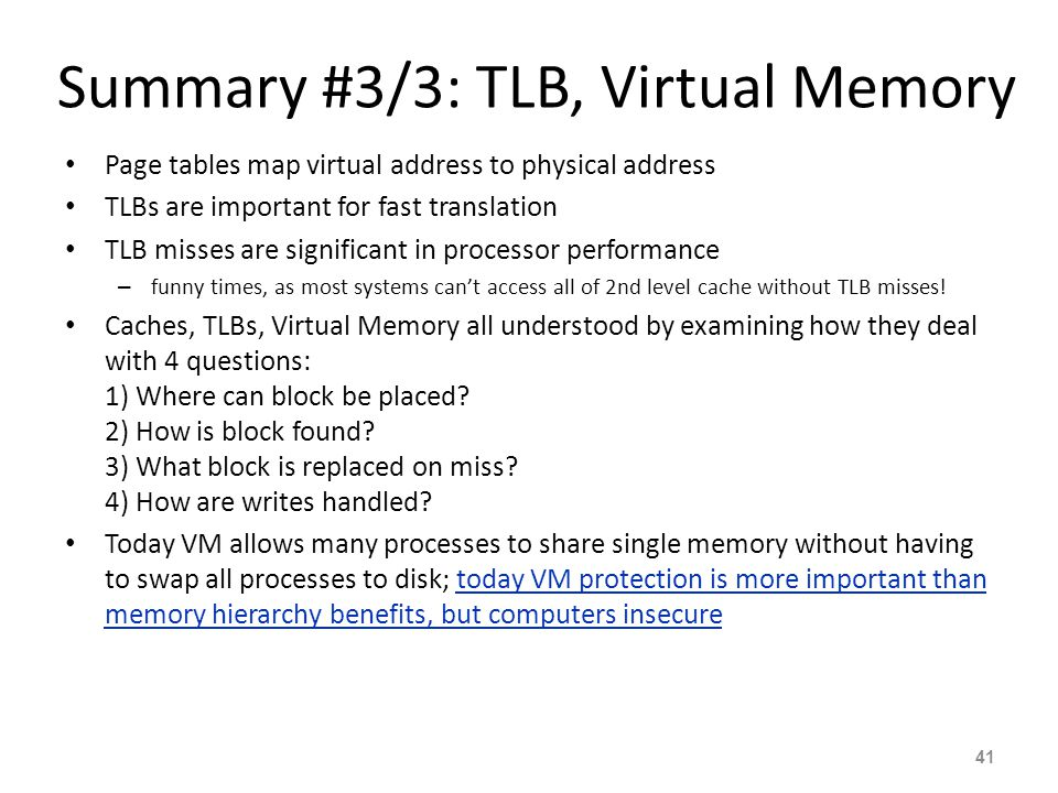 41 Summary #3/3: TLB, Virtual Memory Page tables map virtual address to physical address TLBs are important for fast translation TLB misses are signif