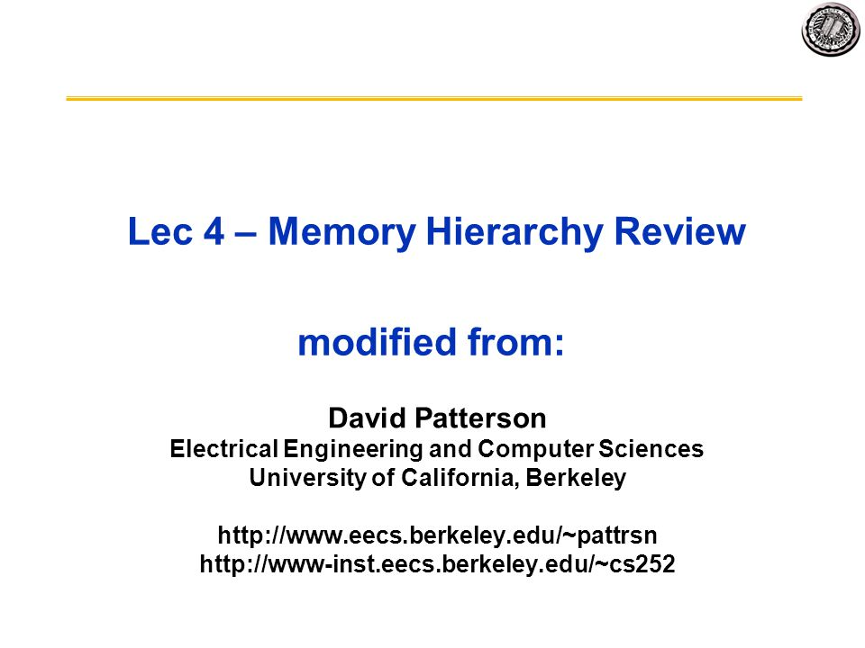 Lec 4 – Memory Hierarchy Review modified from: David Patterson Electrical Engineering and Computer Sciences University of California, Berkeley http://