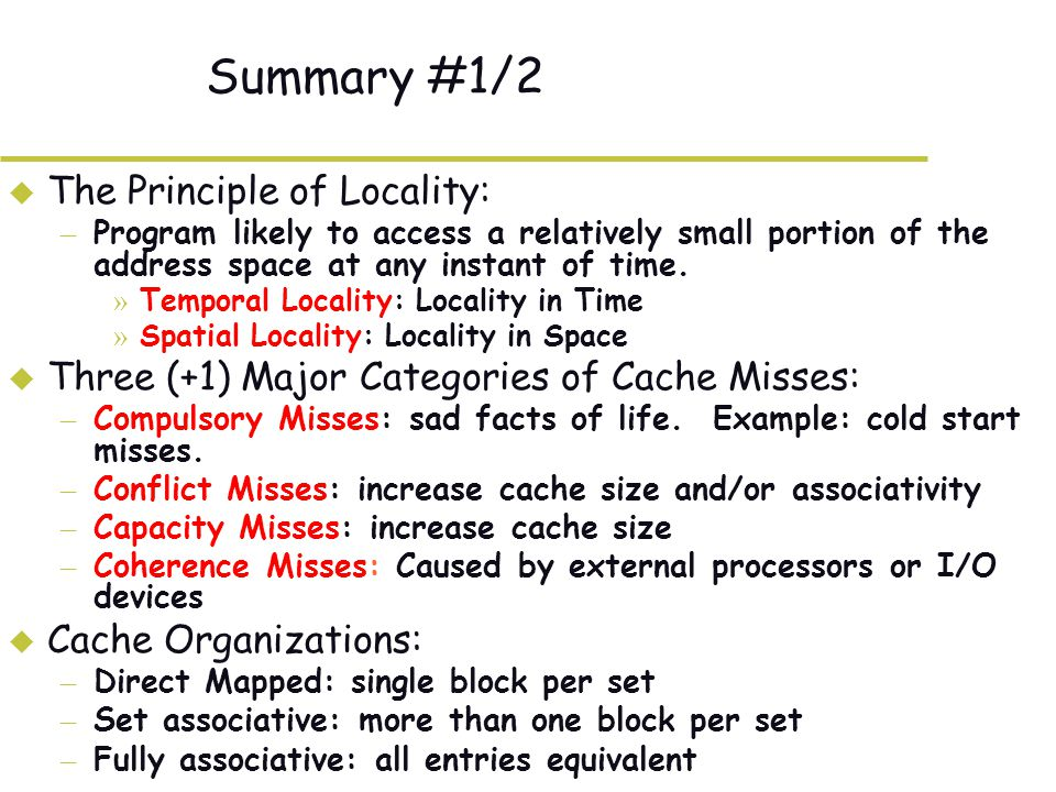 Summary #1/2 u The Principle of Locality: – Program likely to access a relatively small portion of the address space at any instant of time.
