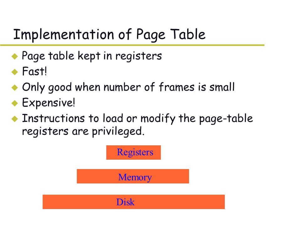 Two-Level Paging u On context-switch: save single PageTablePtr u Sometimes, top-level page tables called directories (Intel) u Each entry called a Page Table Entry (PTE) p1p1 p2p2 d page numberpage offset 10 12 p 1 – index into outer page table p 2 – displacement within the page of the page table